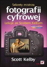 Sekrety mistrza fotografii cyfrowej. Lekcje ze Scottem Kelbym - Scott Kelby - ebook