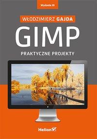 GIMP. Praktyczne projekty. Wydanie III - Włodzimierz Gajda - ebook