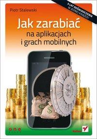 Jak zarabiać na aplikacjach i grach mobilnych - Piotr Stalewski - ebook