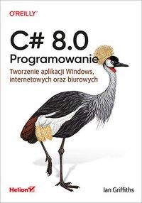C# 8.0. Programowanie. Tworzenie aplikacji Windows, internetowych oraz biurowych - Ian Griffiths - ebook