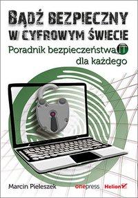 Bądź bezpieczny w cyfrowym świecie. Poradnik bezpieczeństwa IT dla każdego - Marcin Pieleszek - ebook