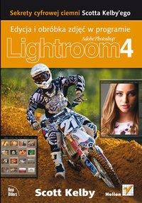 Sekrety cyfrowej ciemni Scotta Kelby'ego. Edycja i obróbka zdjęć w programie Adobe Photoshop Lightroom 4 - Scott Kelby - ebook