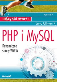 PHP i MySQL. Dynamiczne strony WWW. Szybki start. Wydanie V - Larry Ullman - ebook