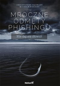 Mroczne odmęty phishingu. Nie daj się złowić! - Christopher Hadnagy - ebook