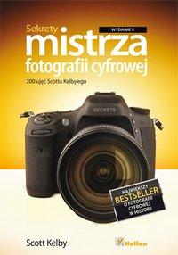 Sekrety mistrza fotografii cyfrowej. 200 ujęć Scotta Kelby'ego. Wydanie II - Scott Kelby - ebook
