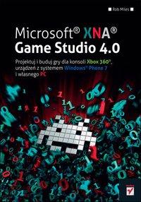 Microsoft XNA Game Studio 4.0. Projektuj i buduj własne gry dla konsoli Xbox 360, urządzeń z systemem Windows Phone 7 i własnego PC - Rob Miles - ebook