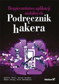 Bezpieczeństwo aplikacji mobilnych. Podręcznik hakera - Dominic Chell - ebook