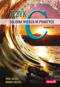 Język C. Solidna wiedza w praktyce. Wydanie VIII - Paul J. Deitel - ebook
