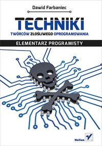 Techniki twórców złośliwego oprogramowania. Elementarz programisty - Dawid Farbaniec - ebook