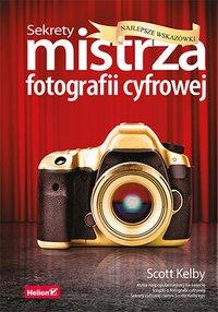 Sekrety mistrza fotografii cyfrowej. Najlepsze wskazówki - Scott Kelby - ebook
