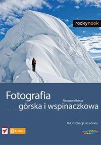 Fotografia górska i wspinaczkowa. Od inspiracji do obrazu - Alexandre Buisse - ebook
