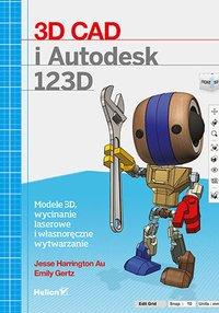3D CAD i Autodesk 123D. Modele 3D, wycinanie laserowe i własnoręczne wytwarzanie - Jesse Harrington Au - ebook