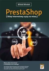 PrestaShop. Sklep internetowy szyty na miarę - Witold Wrotek - ebook
