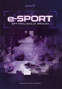 E-sport. Optymalizacja gracza - Maciej Cypryjański - ebook