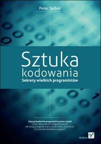 Sztuka kodowania. Sekrety wielkich programistów - Peter Seibel - ebook