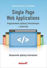 Single Page Web Applications. Programowanie aplikacji internetowych z JavaScript - Michael Mikowski - ebook