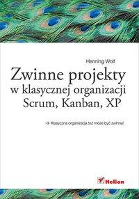 Zwinne projekty w klasycznej organizacji. Scrum, Kanban, XP - Henning Wolf - ebook