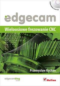 Edgecam. Wieloosiowe frezowanie CNC - Przemysław Kochan - ebook