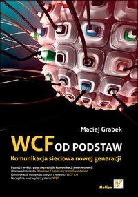 WCF od podstaw. Komunikacja sieciowa nowej generacji - Maciej Grabek - ebook