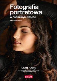 Fotografia portretowa w naturalnym świetle. Jak to robią najlepsi - Scott Kelby - ebook