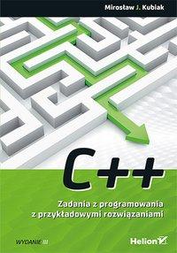 C++. Zadania z programowania z przykładowymi rozwiązaniami. Wydanie III - Mirosław J. Kubiak - ebook