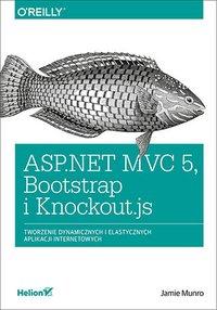ASP.NET MVC 5, Bootstrap i Knockout.js. Tworzenie dynamicznych i elastycznych aplikacji internetowych - Jamie Munro - ebook