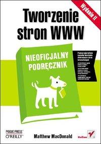 Tworzenie stron WWW. Nieoficjalny podręcznik. Wydanie II - Matthew MacDonald - ebook