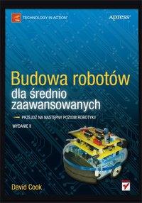 Budowa robotów dla średnio zaawansowanych. Wydanie II - David Cook - ebook