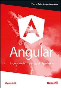 Angular. Programowanie z użyciem języka TypeScript. Wydanie II - Yakov Fain - ebook