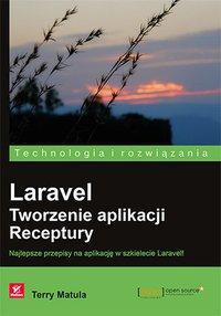 Laravel. Tworzenie aplikacji. Receptury - Terry Matula - ebook