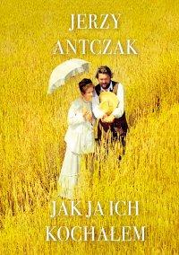 Jak ja ich kochałem - Jerzy Antczak - ebook