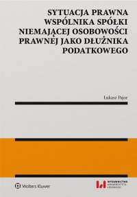 Sytuacja prawna wspólnika spółki niemającej osobowości prawnej jako dłużnika podatkowego - Łukasz Pajor - ebook