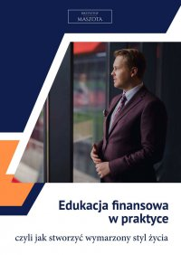 Edukacja finansowa wpraktyce - Krzysztof Maszota - ebook
