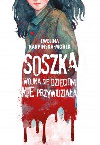 Soszka. Wojna się dzieciom nie przywidziała - Ewelina Karpińska-Morek - ebook
