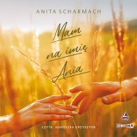 Mam na imię Ania - Anita Scharmach - audiobook
