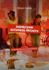 Podręcznik ulicznego artysty - Wojtek Kubiak - ebook