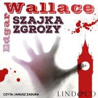 Szajka Zgrozy. Klasyka angielskiego kryminału. Tom 4 - Edgar Wallace - audiobook
