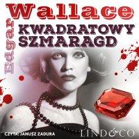 Kwadratowy szmaragd. Klasyka angielskiego kryminału. Tom 5 - Edgar Wallace - audiobook