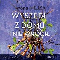 Wyszedł z domu i nie wrócił - Iwona Mejza - audiobook