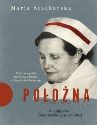 Położna. O mojej cioci Stanisławie Leszczyńskiej - Maria Stachurska - ebook