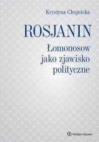 Rosjanin. Łomonosow jako zjawisko polityczne - Krystyna Chojnicka - ebook