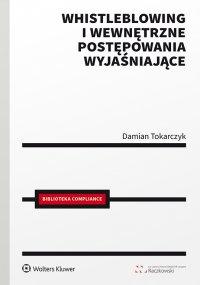 Whistleblowing i wewnętrzne postępowania wyjaśniające - Damian Tokarczyk - ebook