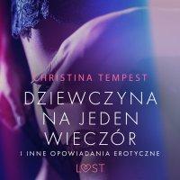 Dziewczyna na jeden wieczór i inne opowiadania erotyczne - Christina Tempest - audiobook