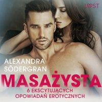 Masażysta - 6 ekscytujących opowiadań erotycznych - Alexandra Södergran - audiobook
