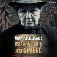 Ostatnią kartą jest śmierć - Anna Klejzerowicz - audiobook