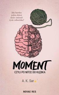 Moment, czyli po nitce do kłębka - A. K. Sar - ebook