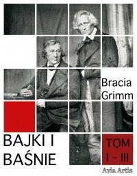 Bajki i baśnie. Tom I-III - Bracia Grimm - ebook