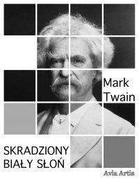 Skradziony Biały Słoń - Mark Twain - ebook