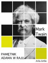 Pamiętnik Adama w raju - Mark Twain - ebook