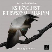 Księżyc jest pierwszym umarłym - Karina Bonowicz - audiobook